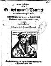 Servum arbitrium, dat is, een uyt-nemend Tractaet van de Knechtelijcke wille: Verclarende, dat de vrije-wille niet en is: gheschreven teghen Erasmus van Rotterdam, Volume 1