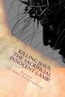 Killing Jesus  the Sacrificial Innocent Lamb  Book
