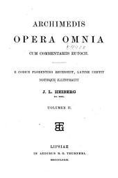 Archimedis Opera omnia: cum commentariis Eutocii. E codice florentino recensuit, Volume 2