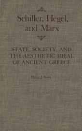 Schiller, Hegel, and Marx: State, Society, and the Aesthetic Ideal of Ancient Greece
