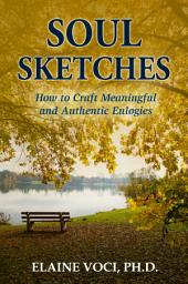 Soul Sketches: How to Craft Meaningful and Authentic Eulogies