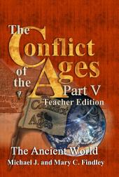 The Conflict of the Ages Teacher Edition V: The Ancient World