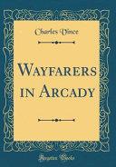 Wayfarers in Arcady (Classic Reprint)