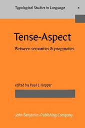 Tense-Aspect: Between semantics & pragmatics
