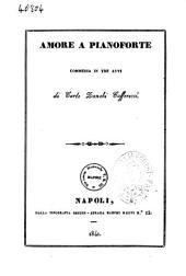 Amore a pianoforte commedia in tre atti di Carlo Zanobi Cafferecci