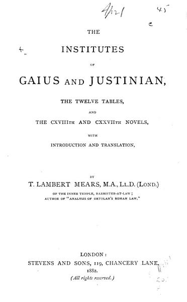 Download The Institutes of Gaius and Justinian  the Twelve Tables  and the CXVIIIth and CXXVIIth Novels Book