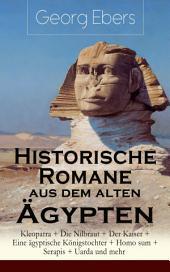 Historische Romane aus dem alten Ägypten: Kleopatra + Die Nilbraut + Der Kaiser + Eine ägyptische Königstochter + Homo sum + Serapis + Uarda und mehr (Vollständige Ausgaben)