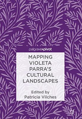 Mapping Violeta Parra   s Cultural Landscapes