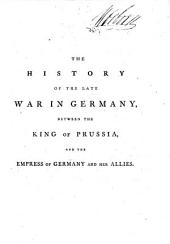 The History of the late war in Germany, between the King of Prussia and the Empress of Germany and her allies ... By a General Officer, who served several campaigns in the Austrian army H. Lloyd