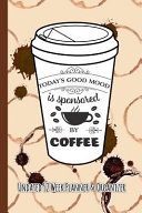 Today's Good Mood Is Sponsored by Coffee: Coffee Lovers Undated 52 Week Planner and Organizer