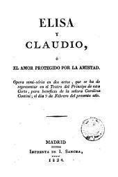 Elisa y Claudio, ó, El amor protegido por la amistad: opera semi-séria en dos actos ...