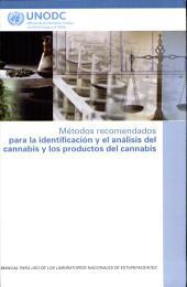 Metodos recomendados para la identificacion y el analisis del cannabis y los productos del cannabis / Recommended methods for the identification and analysis of cannabis and cannabis products