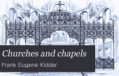 Churches and chapels: Their arrangements, construction and equipment, supplemented by plans, interior and exterior views of numerous churches of different denominations, arrangement and cost
