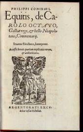 Philippi Cominaei, Equitis, de Carolo Octavo, Galliae rege, et bello Neapolitano, Commentarij: Acceßit breuis quaedam explicatio rerum, et authoris uita
