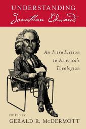 Understanding Jonathan Edwards:An Introduction to America's Theologian