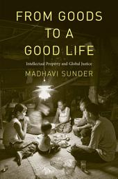 From Goods to a Good Life: Intellectual Property and Global Justice