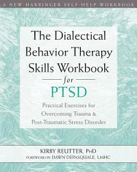 The Dialectical Behavior Therapy Skills Workbook For Ptsd Book PDF