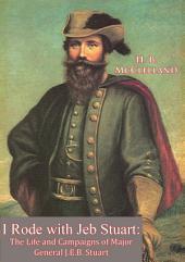 I Rode with Jeb Stuart: The Life and Campaigns of Major General J.E.B. Stuart