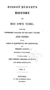 History of His Own Time: With the Suppressed Passages of the First Volume and Notes by the Earls of Dartmouth and Hardwicke and Speaker Onslow, Hitherto Unpublished. To which are Added the Cursory Remarks of Swift, and Other Observations, Volume 1