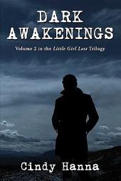Dark Awakenings: Volume 2 in the Little Girl Lost Trilogy