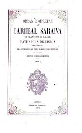 Obras completas do cardeal Saraiva: (d. Francisco de S. Luiz) patriarcha de Lisboa, precedidas de uma introducc̜ão pelo marquez de Rezende, Volume 4