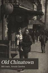 Old Chinatown: A Book of Pictures by Arnold Genthe