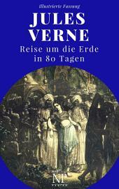 Jules Verne - Reise um die Erde in 80 Tagen: Vollständige Überarbeitung der Erstübersetzung, kommentiert und illustriert