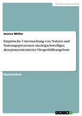 Empirische Untersuchung von Nutzen und Nutzungsprozessen niedrigschwelliger, akzeptanzorientierter Drogenhilfeangebote