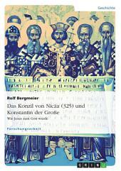 Das Konzil von Nicäa (325) und Konstantin der Große: Wie Jesus zum Gott wurde