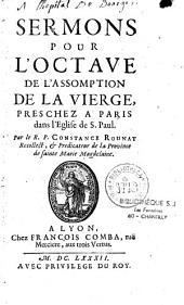 Sermons pour l'octave de l'Assomption de la Vierge, preschez a Paris dans l'Eglise de S. Paul Par le R. P. Constance Rounat...