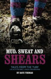 Mud Sweat and Shears: Tales from the Turf - Life as a Football league Groundsman