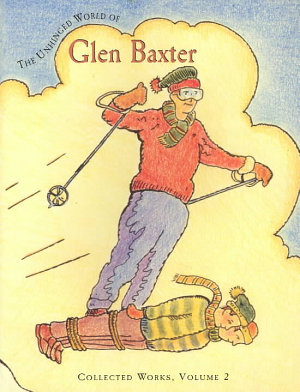 The Unhinged World of Glen Baxter PDF