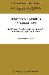 Functional Models of Cognition: Self-Organizing Dynamics and Semantic Structures in Cognitive Systems