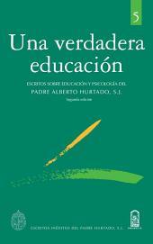 Una verdadera educación: Escritos sobre educación y psicología del Padre Alberto Hurtado, S.J.
