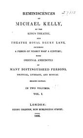 Reminiscences of Michael Kelly: Of the King's Theatre, and Theatre Royal Drury Lane, Including a Period of Nearly Half a Century, Volume 1
