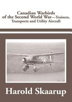 Canadian Warbirds of the Second World War   Trainers  Transports and Utility Aircraft PDF