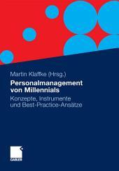 Personalmanagement von Millennials: Konzepte, Instrumente und Best-Practice-Ansätze