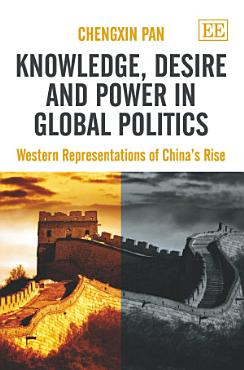 Knowledge  Desire and Power in Global Politics PDF