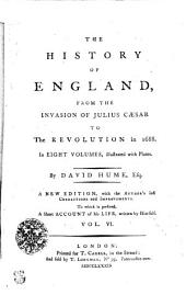 The History Of England, From The Invasion Of Julius Caesar To The Revolution in 1688: In Eight Volumes, Illustrated with Plates, Volume 6