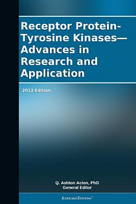 Receptor Protein-Tyrosine Kinases—Advances in Research and Application: 2012 Edition