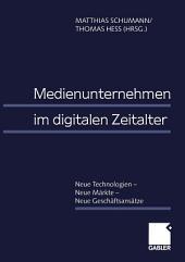 Medienunternehmen im digitalen Zeitalter: Neue Technologien — Neue Märkte — Neue Geschäftsansätze