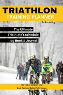 Triathlon Training Planner The Ultimate Triathlete's Schedule Log Book & Journal To Become a Pro-Fit The Tool to Enhance Your Look Feel and Better Performance.