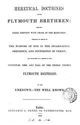 Heretical Doctrines Of The Plymouth Brethren C By One Unknown Yet Well Known Book PDF