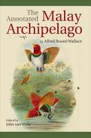 The Annotated Malay Archipelago by Alfred Russel Wallace PDF