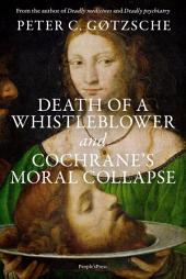 Death of a whistleblower and Cochrane's moral collapse: Edition 2