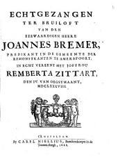 Echtzangen ter bruiloft van den eerwaardigen heere Joannes Bremer, predikant in de gemeente der remonstranten te Amersfoort, in echt vereent met joffrou Remberta Zittart,: den IV. van oegstmaant, MDCLXXXVIII, Volume 1