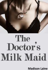 The Doctor's Milk Maid (Human Cow Lactation Erotica)