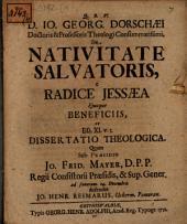 D. Io. Georg. Dorschaei ... de nativitate Salvatoris e radice Jessaea eiusque beneficiis: ex Esa. XI. v. I. dissertatio theologica
