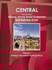 Central African Republic Mineral & Mining Sector Investment and Business Guide