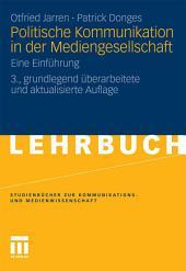 Politische Kommunikation in der Mediengesellschaft: Eine Einführung, Ausgabe 3